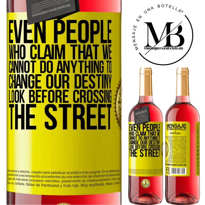 24,95 € Free Shipping   Rosé Wine ROSÉ Edition Even people who claim that we cannot do anything to change our destiny, look before crossing the street Yellow Label. Customizable label Young wine Harvest 2020 Tempranillo