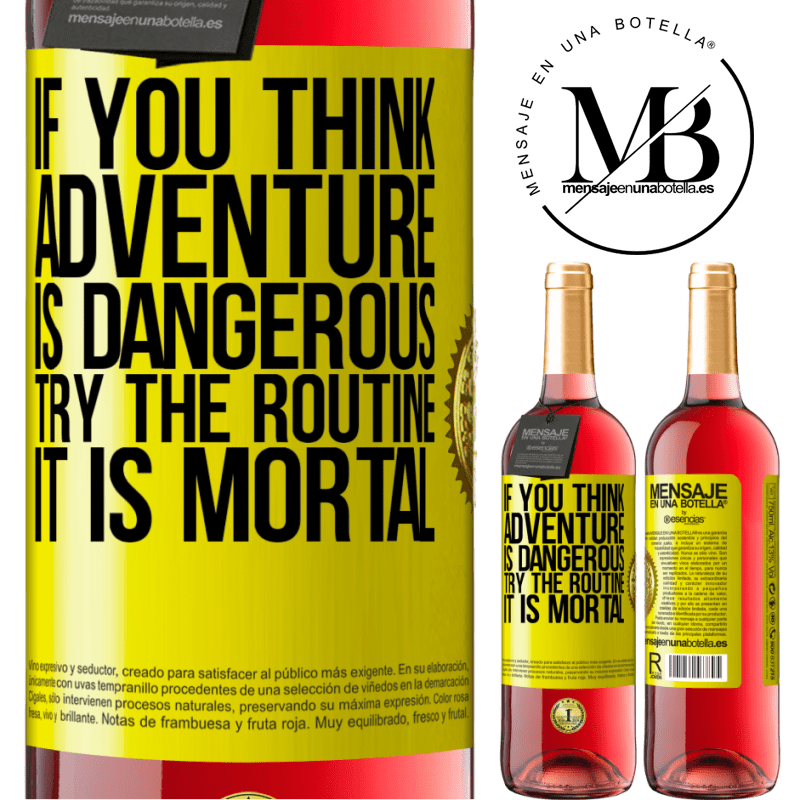 24,95 € Free Shipping | Rosé Wine ROSÉ Edition If you think adventure is dangerous, try the routine. It is mortal Yellow Label. Customizable label Young wine Harvest 2020 Tempranillo