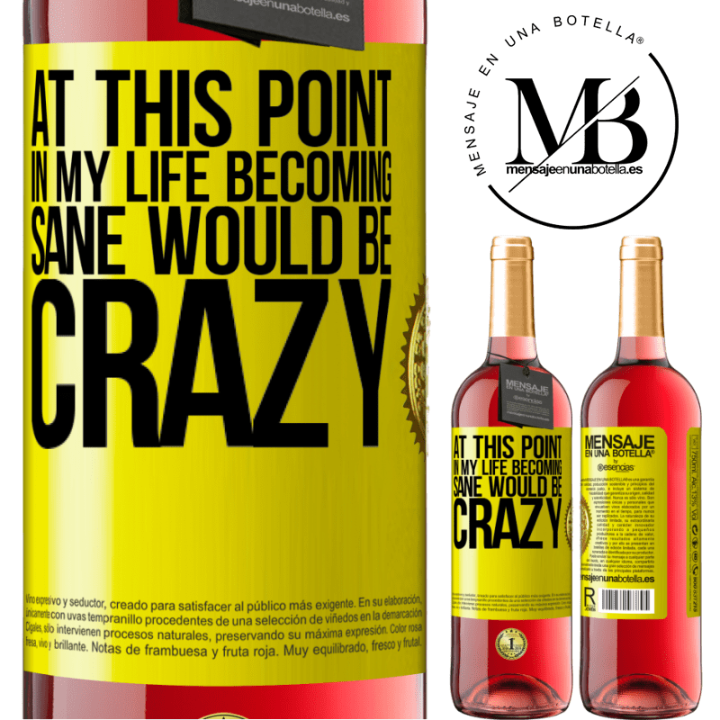 24,95 € Free Shipping | Rosé Wine ROSÉ Edition At this point in my life becoming sane would be crazy Yellow Label. Customizable label Young wine Harvest 2020 Tempranillo