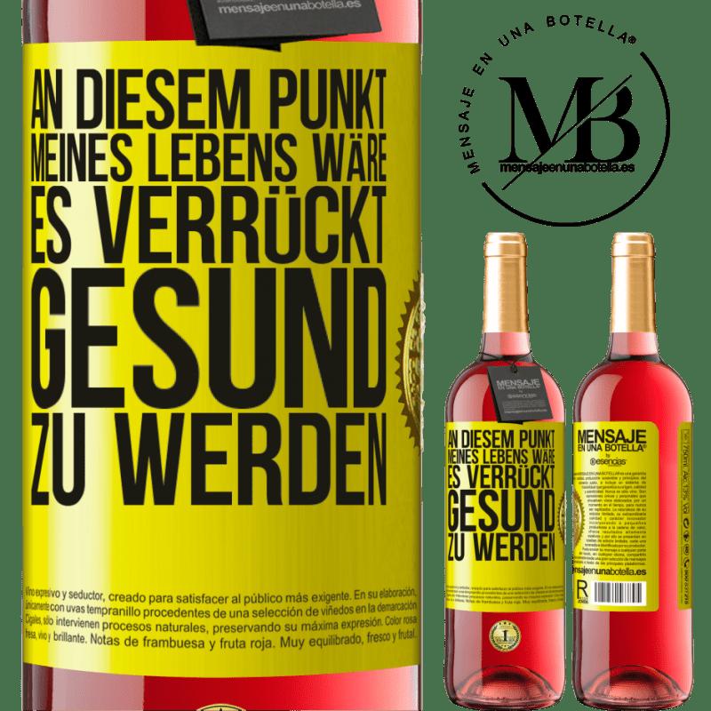 24,95 € Kostenloser Versand | Roséwein ROSÉ Ausgabe An diesem Punkt meines Lebens wäre es verrückt, gesund zu werden Gelbes Etikett. Anpassbares Etikett Junger Wein Ernte 2020 Tempranillo