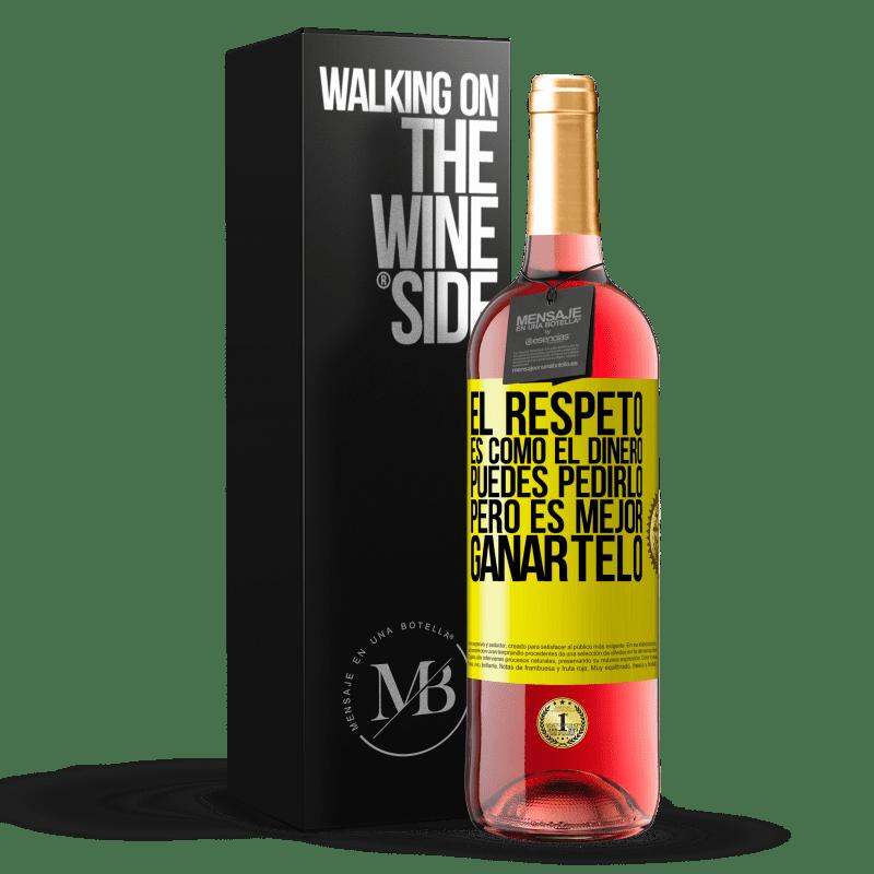 24,95 € Envoi gratuit | Vin rosé Édition ROSÉ Le respect est comme l'argent. Vous pouvez le demander, mais il vaut mieux le gagner Étiquette Jaune. Étiquette personnalisable Vin jeune Récolte 2020 Tempranillo