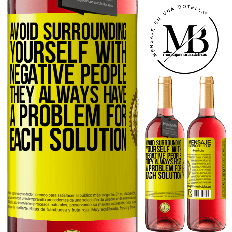 24,95 € Free Shipping | Rosé Wine ROSÉ Edition Avoid surrounding yourself with negative people. They always have a problem for each solution Yellow Label. Customizable label Young wine Harvest 2020 Tempranillo