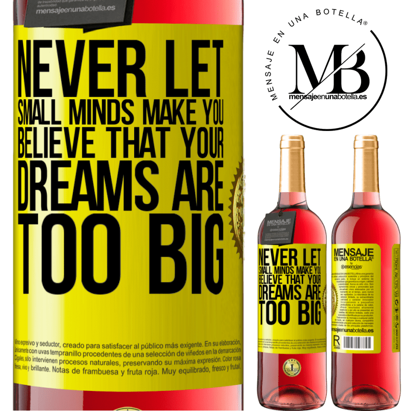 24,95 € Free Shipping | Rosé Wine ROSÉ Edition Never let small minds make you believe that your dreams are too big Yellow Label. Customizable label Young wine Harvest 2020 Tempranillo