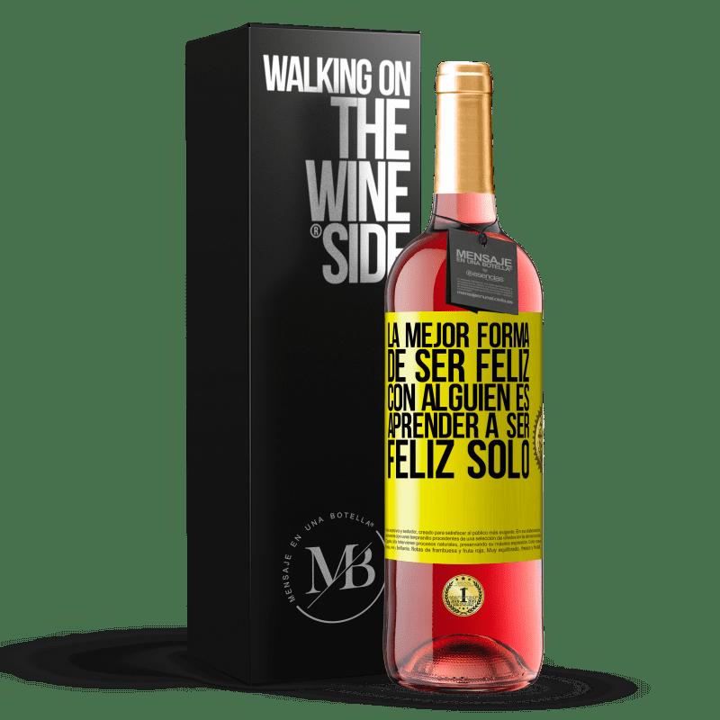 24,95 € Envoi gratuit   Vin rosé Édition ROSÉ La meilleure façon d'être heureux avec quelqu'un est d'apprendre à être heureux seul Étiquette Jaune. Étiquette personnalisable Vin jeune Récolte 2020 Tempranillo
