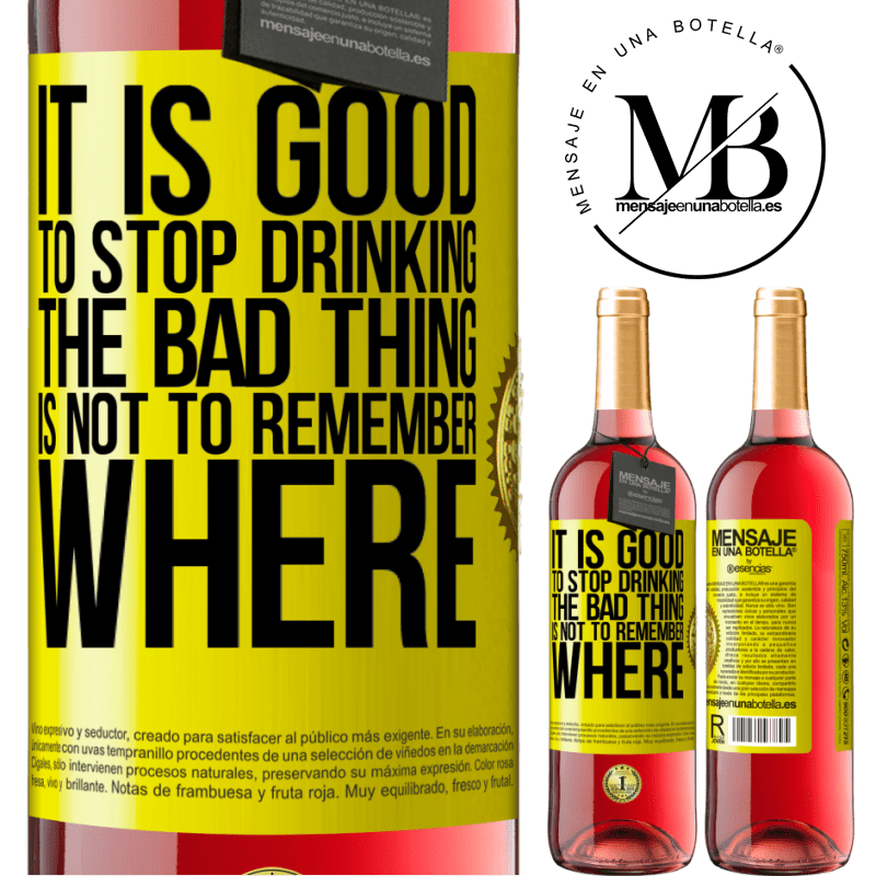 24,95 € Free Shipping | Rosé Wine ROSÉ Edition It is good to stop drinking, the bad thing is not to remember where Yellow Label. Customizable label Young wine Harvest 2020 Tempranillo