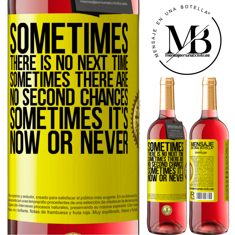 24,95 € Free Shipping | Rosé Wine ROSÉ Edition Sometimes there is no next time. Sometimes there are no second chances. Sometimes it's now or never Yellow Label. Customizable label Young wine Harvest 2020 Tempranillo