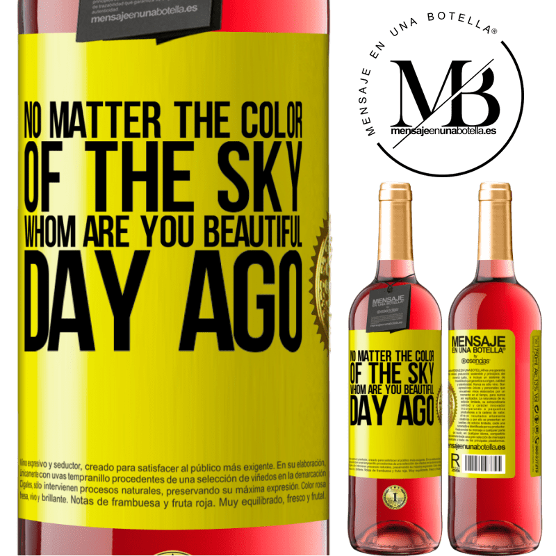 24,95 € Free Shipping   Rosé Wine ROSÉ Edition No matter the color of the sky. Whom are you beautiful day ago Yellow Label. Customizable label Young wine Harvest 2020 Tempranillo