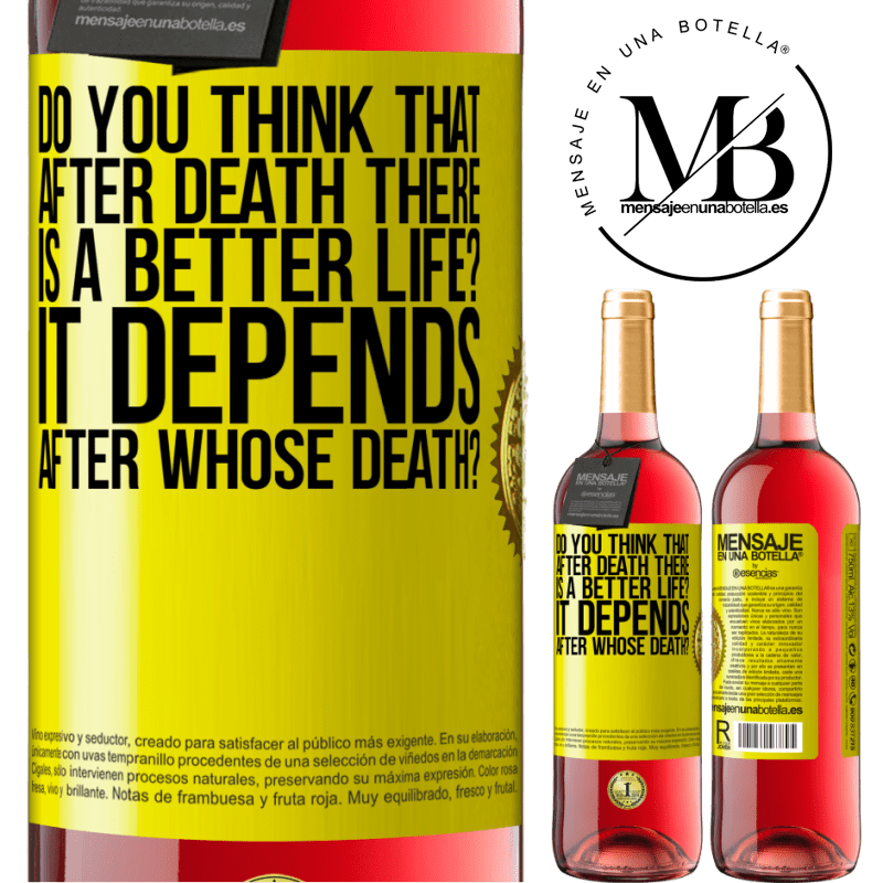 24,95 € Free Shipping   Rosé Wine ROSÉ Edition do you think that after death there is a better life? It depends, after whose death? Yellow Label. Customizable label Young wine Harvest 2020 Tempranillo
