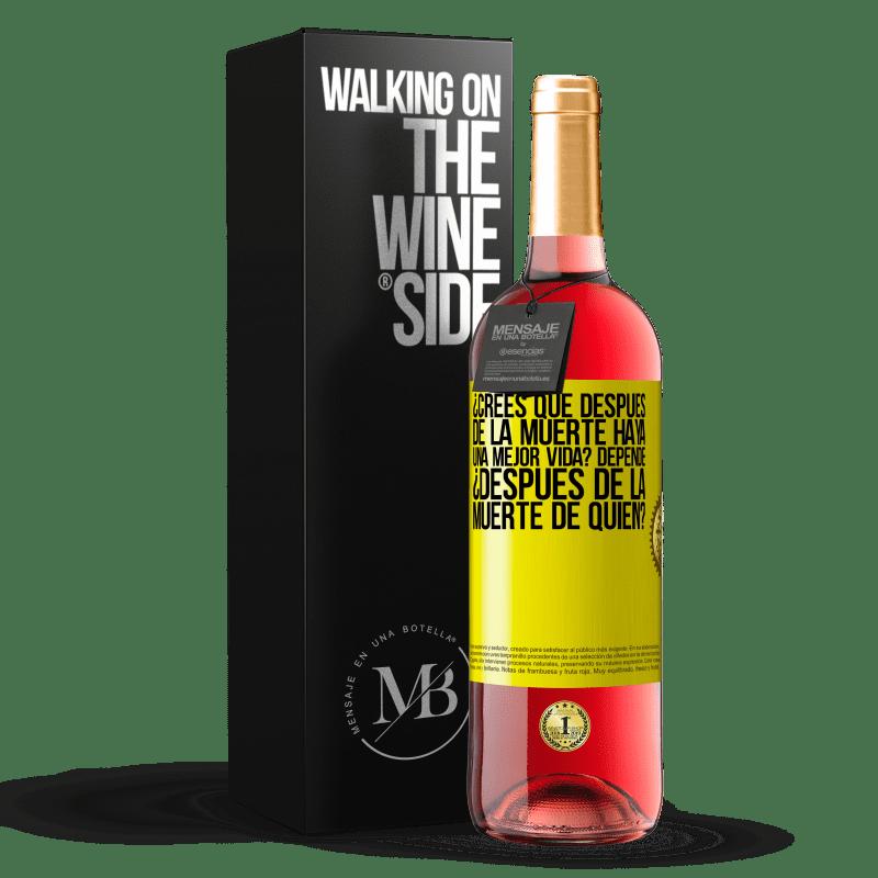 24,95 € Envoi gratuit   Vin rosé Édition ROSÉ pensez-vous qu'après la mort, il y a une vie meilleure? Cela dépend, après la mort de qui? Étiquette Jaune. Étiquette personnalisable Vin jeune Récolte 2020 Tempranillo