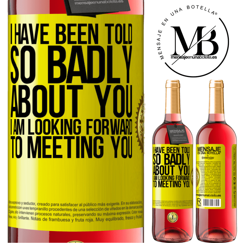 24,95 € Free Shipping | Rosé Wine ROSÉ Edition I have been told so badly about you, I am looking forward to meeting you Yellow Label. Customizable label Young wine Harvest 2020 Tempranillo