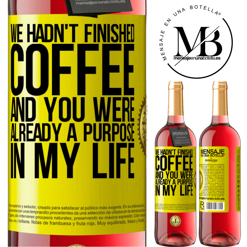 24,95 € Free Shipping | Rosé Wine ROSÉ Edition We hadn't finished coffee and you were already a purpose in my life Yellow Label. Customizable label Young wine Harvest 2020 Tempranillo