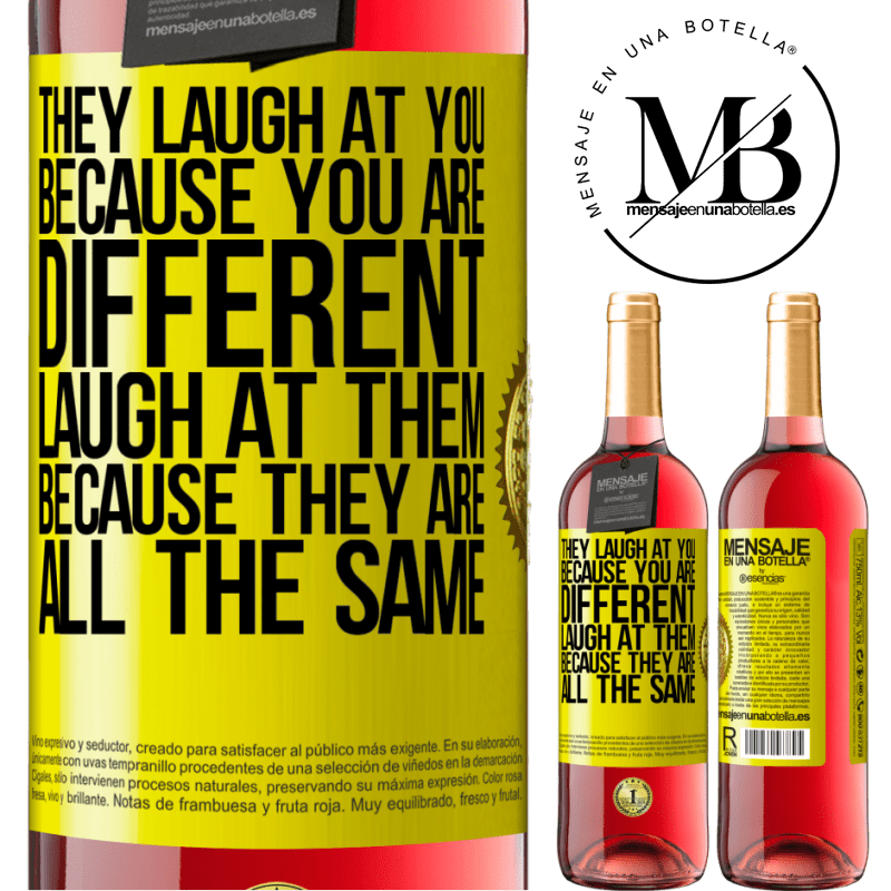 24,95 € Free Shipping   Rosé Wine ROSÉ Edition They laugh at you because you are different. Laugh at them, because they are all the same Yellow Label. Customizable label Young wine Harvest 2020 Tempranillo