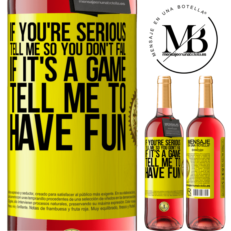 24,95 € Free Shipping | Rosé Wine ROSÉ Edition If you're serious, tell me so you don't fail. If it's a game, tell me to have fun Yellow Label. Customizable label Young wine Harvest 2020 Tempranillo