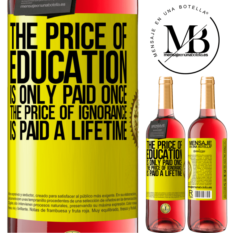 24,95 € Free Shipping | Rosé Wine ROSÉ Edition The price of education is only paid once. The price of ignorance is paid a lifetime Yellow Label. Customizable label Young wine Harvest 2020 Tempranillo