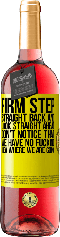 24,95 € Free Shipping | Rosé Wine ROSÉ Edition Firm step, straight back and look straight ahead. Don't notice that we have no fucking idea where we are going Yellow Label. Customizable label Young wine Harvest 2020 Tempranillo