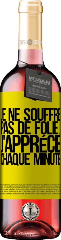 24,95 € Envoi gratuit | Vin rosé Édition ROSÉ Je ne souffre pas de folie ... j'apprécie chaque minute Étiquette Jaune. Étiquette personnalisable Vin jeune Récolte 2020 Tempranillo