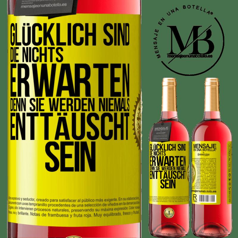 24,95 € Kostenloser Versand   Roséwein ROSÉ Ausgabe Glücklich sind diejenigen, die nichts erwarten, denn sie werden niemals enttäuscht sein Gelbes Etikett. Anpassbares Etikett Junger Wein Ernte 2020 Tempranillo
