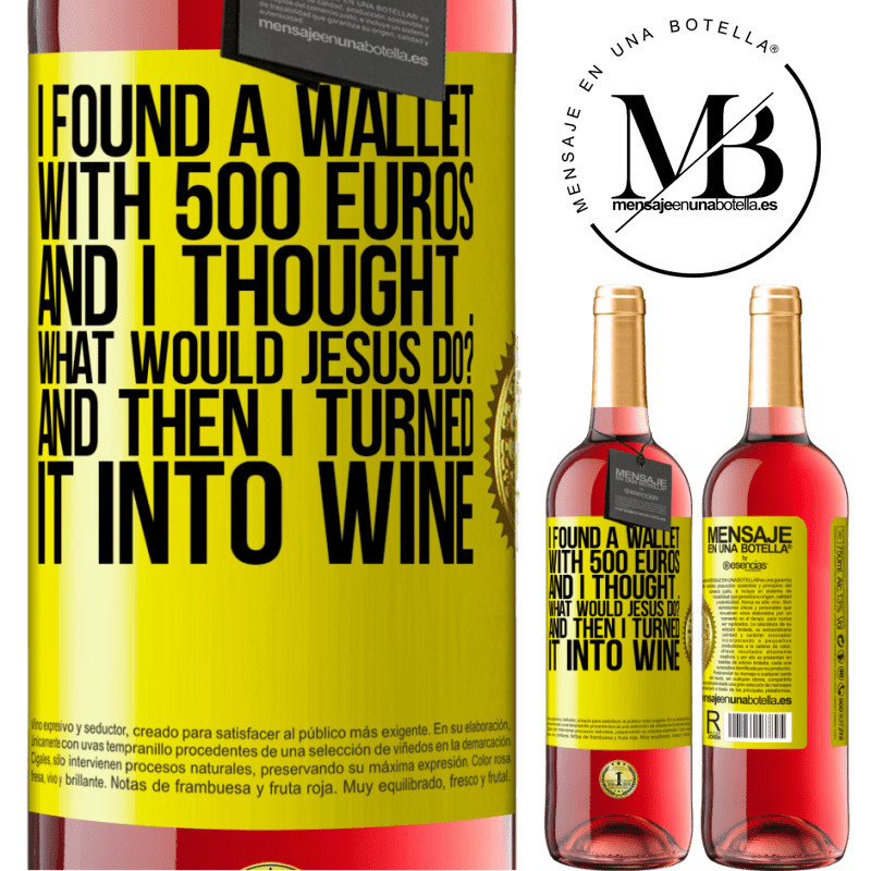 24,95 € Free Shipping   Rosé Wine ROSÉ Edition I found a wallet with 500 euros. And I thought ... What would Jesus do? And then I turned it into wine Yellow Label. Customizable label Young wine Harvest 2020 Tempranillo