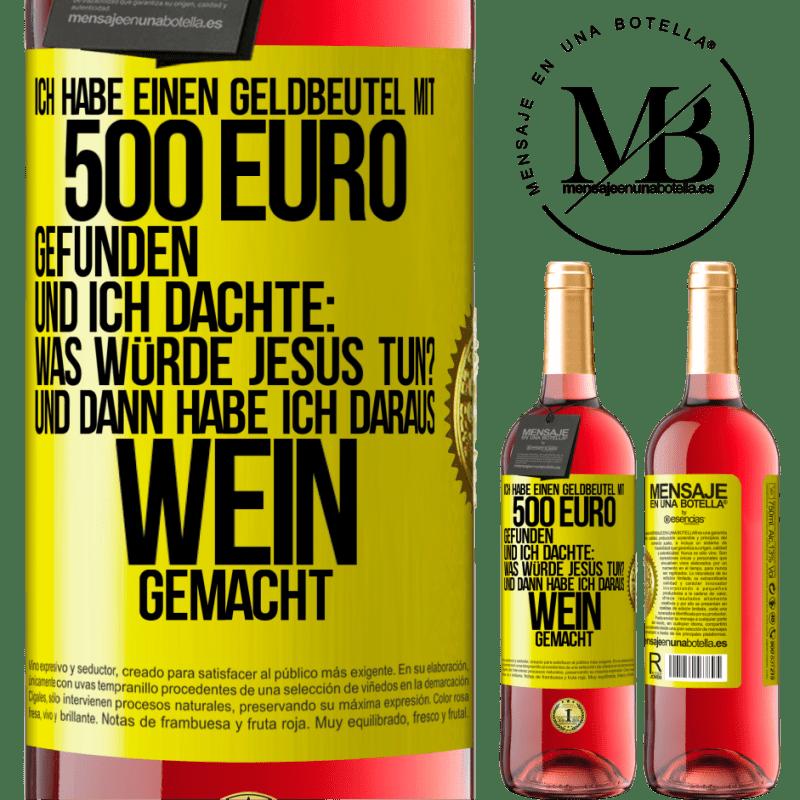 24,95 € Kostenloser Versand   Roséwein ROSÉ Ausgabe Ich habe eine Brieftasche mit 500 Euro gefunden. Und ich dachte ... Was würde Jesus tun? Und dann habe ich daraus Wein Gelbes Etikett. Anpassbares Etikett Junger Wein Ernte 2020 Tempranillo