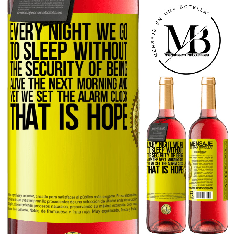24,95 € Free Shipping   Rosé Wine ROSÉ Edition Every night we go to sleep without the security of being alive the next morning and yet we set the alarm clock. THAT IS HOPE Yellow Label. Customizable label Young wine Harvest 2020 Tempranillo
