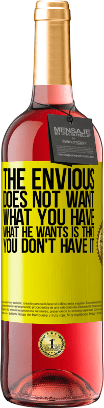 24,95 € Free Shipping | Rosé Wine ROSÉ Edition The envious does not want what you have. What he wants is that you don't have it Yellow Label. Customizable label Young wine Harvest 2020 Tempranillo