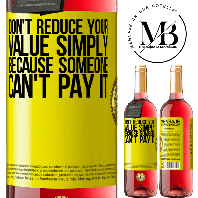 24,95 € Free Shipping | Rosé Wine ROSÉ Edition Don't reduce your value simply because someone can't pay it Yellow Label. Customizable label Young wine Harvest 2020 Tempranillo