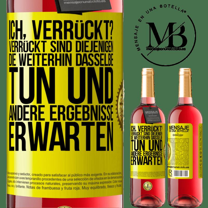 24,95 € Kostenloser Versand | Roséwein ROSÉ Ausgabe verrückt nach mir Verrückt diejenigen, die weiterhin dasselbe tun und unterschiedliche Ergebnisse erwarten Gelbes Etikett. Anpassbares Etikett Junger Wein Ernte 2020 Tempranillo