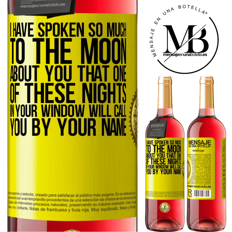 24,95 € Free Shipping   Rosé Wine ROSÉ Edition I have spoken so much to the Moon about you that one of these nights in your window will call you by your name Yellow Label. Customizable label Young wine Harvest 2020 Tempranillo