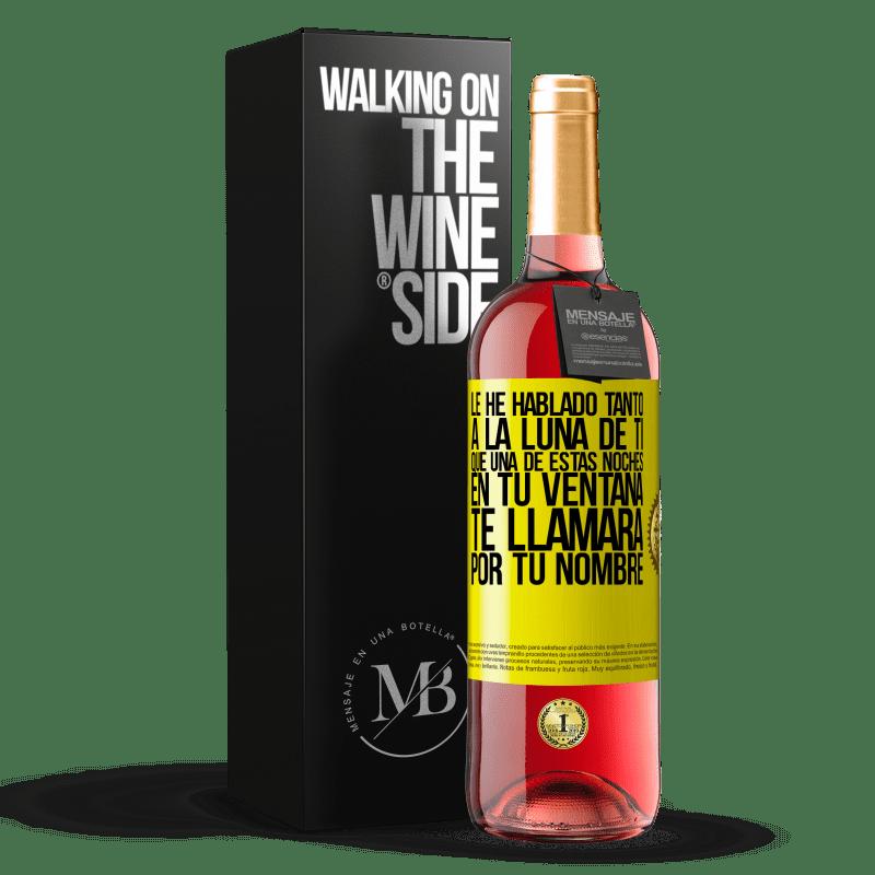 24,95 € Envoi gratuit   Vin rosé Édition ROSÉ J'ai tellement parlé de toi à la Lune qu'une de ces nuits dans ta fenêtre t'appellera par ton nom Étiquette Jaune. Étiquette personnalisable Vin jeune Récolte 2020 Tempranillo