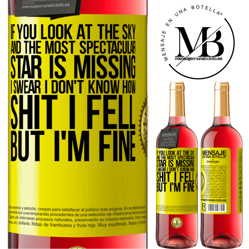 24,95 € Free Shipping | Rosé Wine ROSÉ Edition If you look at the sky and the most spectacular star is missing, I swear I don't know how shit I fell, but I'm fine Yellow Label. Customizable label Young wine Harvest 2020 Tempranillo