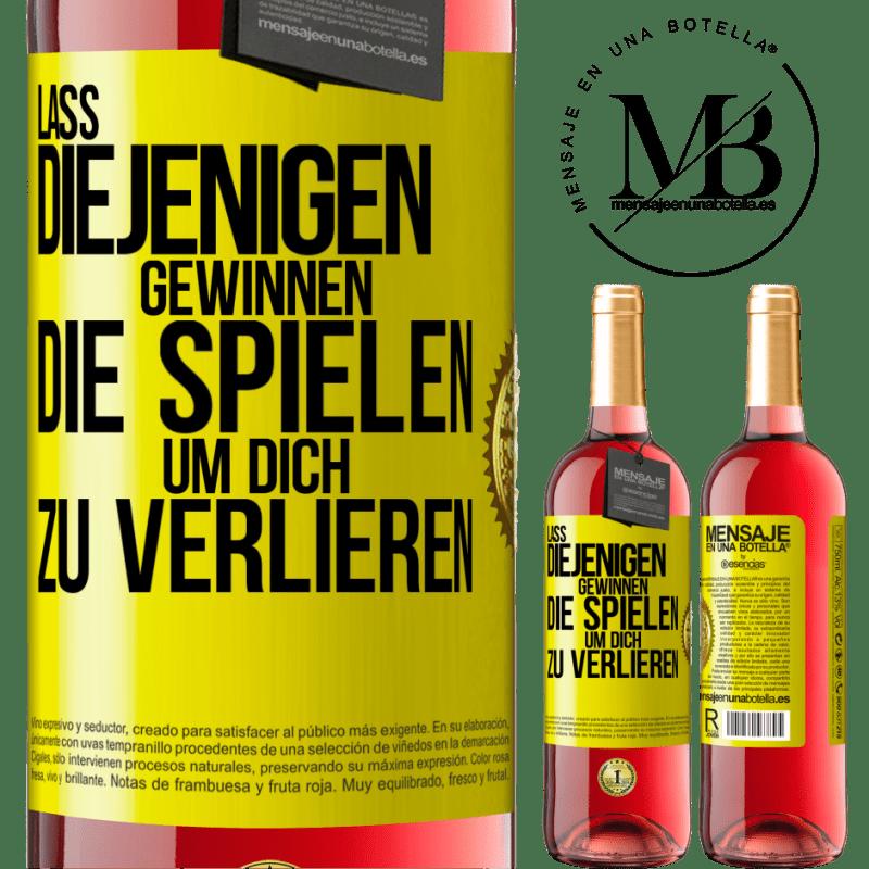24,95 € Kostenloser Versand | Roséwein ROSÉ Ausgabe Für diejenigen, die spielen, um dich zu verlieren, lassen Sie sie gewinnen Gelbes Etikett. Anpassbares Etikett Junger Wein Ernte 2020 Tempranillo