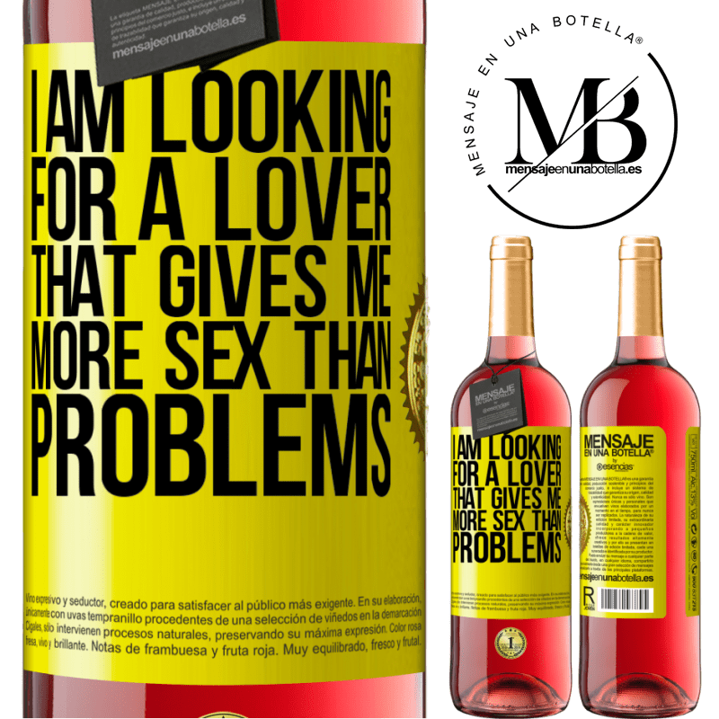 24,95 € Free Shipping   Rosé Wine ROSÉ Edition I am looking for a lover that gives me more sex than problems Yellow Label. Customizable label Young wine Harvest 2020 Tempranillo