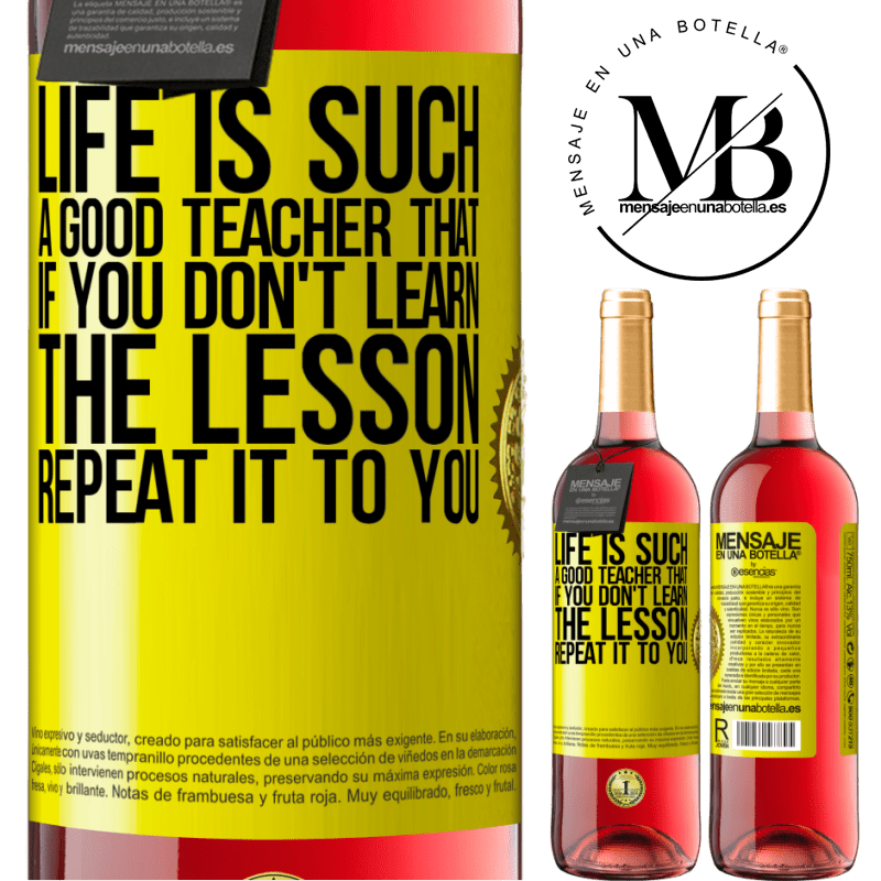 24,95 € Free Shipping   Rosé Wine ROSÉ Edition Life is such a good teacher that if you don't learn the lesson, repeat it to you Yellow Label. Customizable label Young wine Harvest 2020 Tempranillo