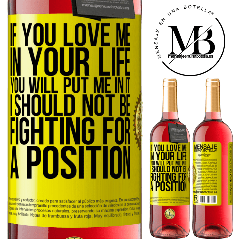 24,95 € Free Shipping   Rosé Wine ROSÉ Edition If you love me in your life, you will put me in it. I should not be fighting for a position Yellow Label. Customizable label Young wine Harvest 2020 Tempranillo