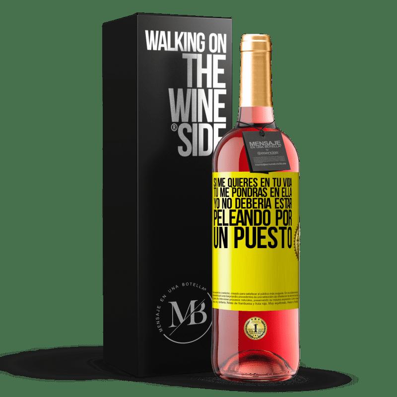 24,95 € Envoi gratuit | Vin rosé Édition ROSÉ Si vous m'aimez dans votre vie, vous me mettrez dedans. Je ne devrais pas me battre pour un poste Étiquette Jaune. Étiquette personnalisable Vin jeune Récolte 2020 Tempranillo