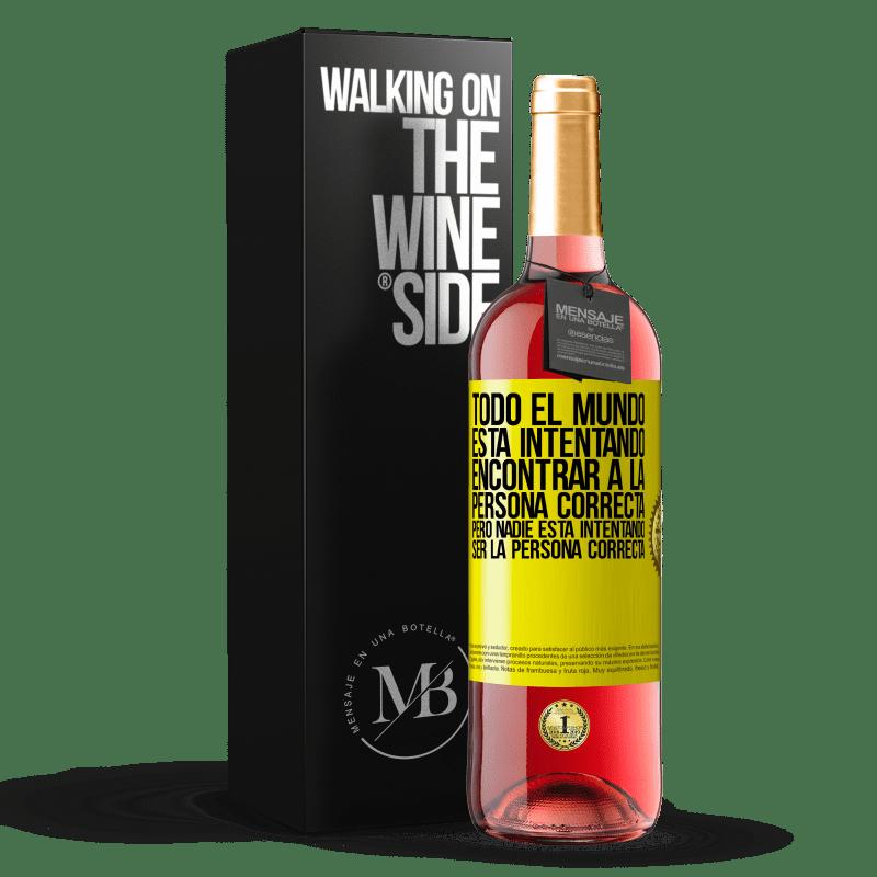 24,95 € Envoi gratuit   Vin rosé Édition ROSÉ Tout le monde essaie de trouver la bonne personne. Mais personne n'essaie d'être la bonne personne Étiquette Jaune. Étiquette personnalisable Vin jeune Récolte 2020 Tempranillo