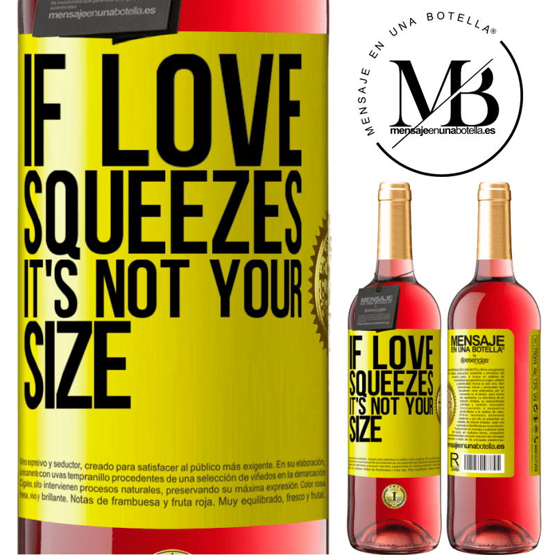 24,95 € Free Shipping | Rosé Wine ROSÉ Edition If love squeezes, it's not your size Yellow Label. Customizable label Young wine Harvest 2020 Tempranillo
