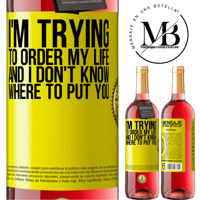 24,95 € Free Shipping | Rosé Wine ROSÉ Edition I'm trying to order my life, and I don't know where to put you Yellow Label. Customizable label Young wine Harvest 2020 Tempranillo