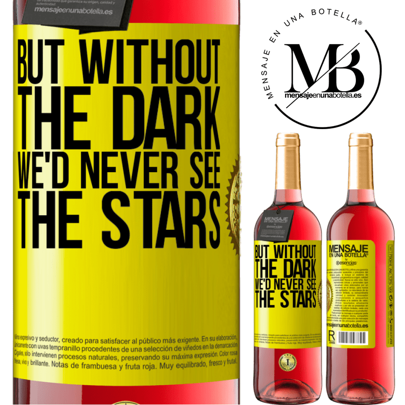 24,95 € Free Shipping | Rosé Wine ROSÉ Edition But without the dark, we'd never see the stars Yellow Label. Customizable label Young wine Harvest 2020 Tempranillo