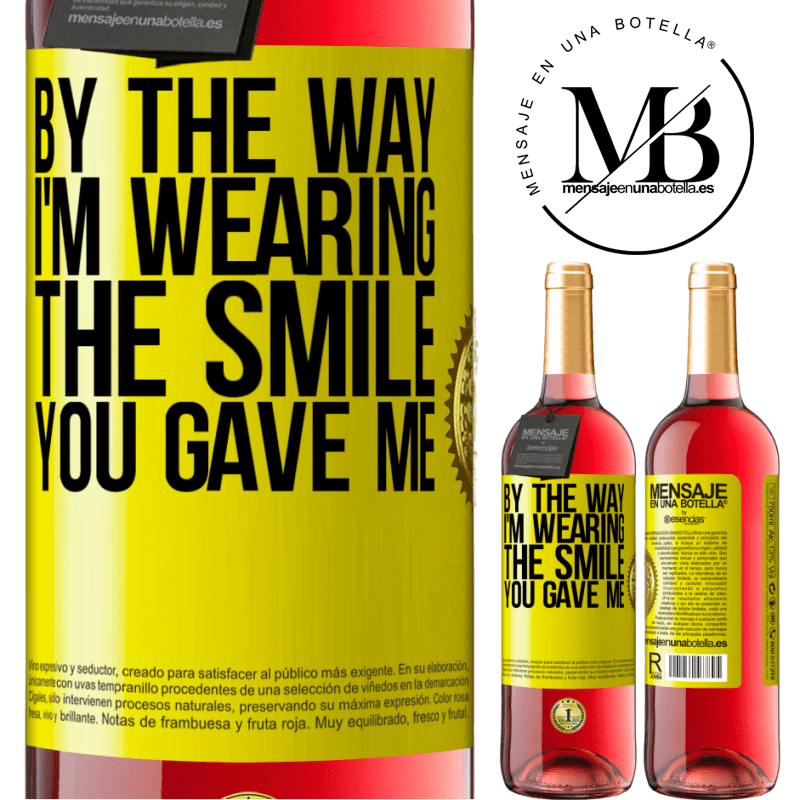 24,95 € Free Shipping | Rosé Wine ROSÉ Edition By the way, I'm wearing the smile you gave me Yellow Label. Customizable label Young wine Harvest 2020 Tempranillo