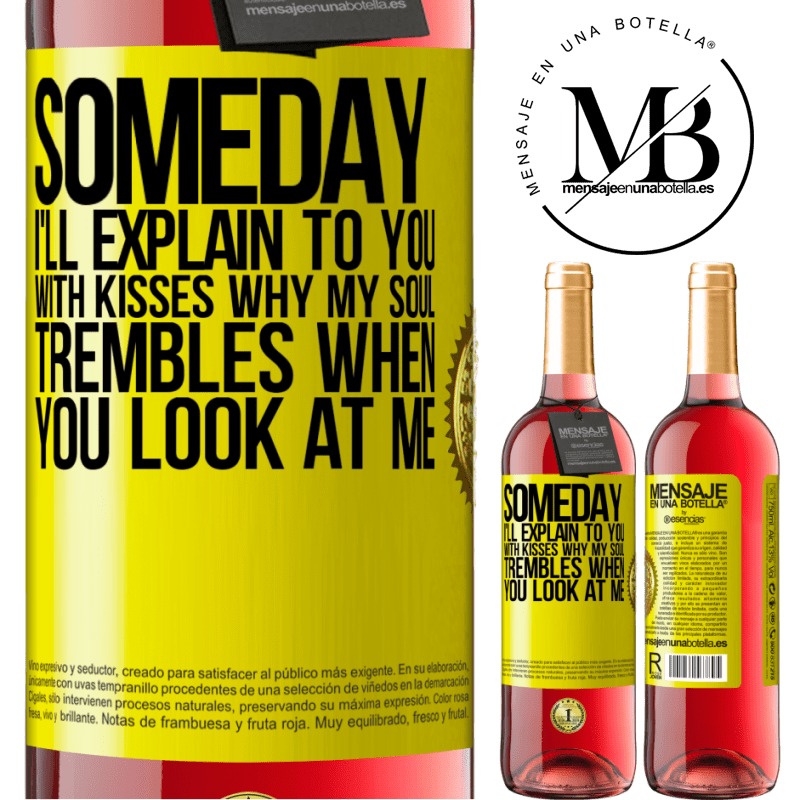 24,95 € Free Shipping | Rosé Wine ROSÉ Edition Someday I'll explain to you with kisses why my soul trembles when you look at me Yellow Label. Customizable label Young wine Harvest 2020 Tempranillo
