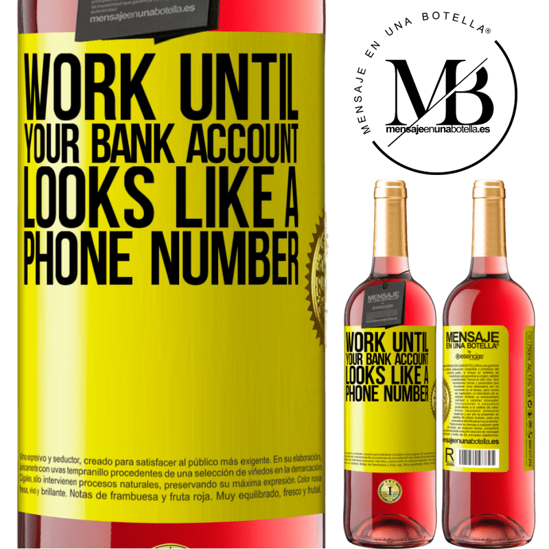 24,95 € Free Shipping | Rosé Wine ROSÉ Edition Work until your bank account looks like a phone number Yellow Label. Customizable label Young wine Harvest 2020 Tempranillo