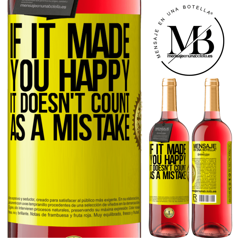24,95 € Free Shipping   Rosé Wine ROSÉ Edition If it made you happy, it doesn't count as a mistake Yellow Label. Customizable label Young wine Harvest 2020 Tempranillo