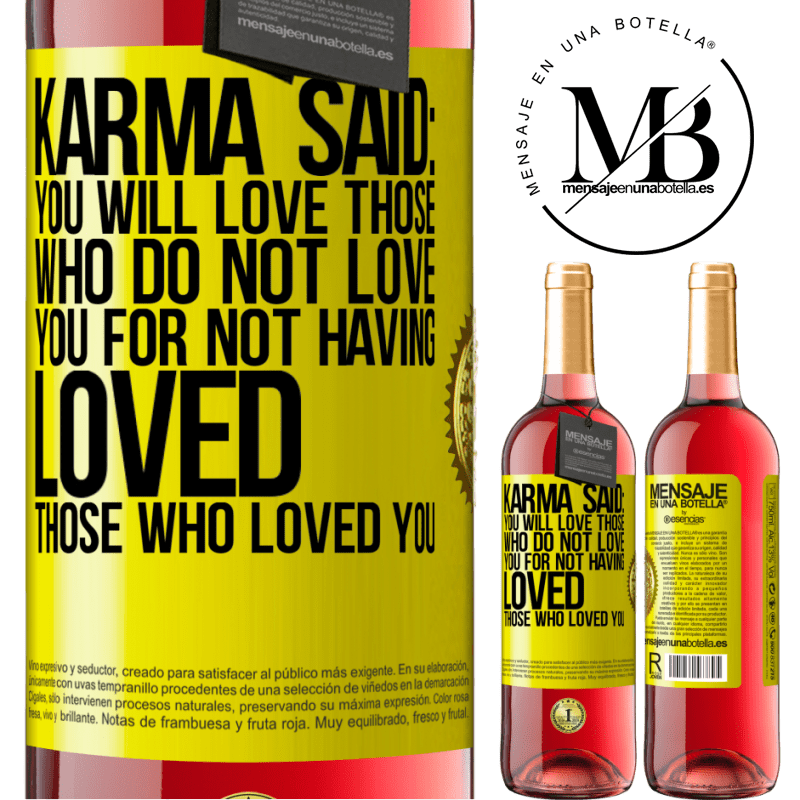 24,95 € Free Shipping | Rosé Wine ROSÉ Edition Karma said: you will love those who do not love you for not having loved those who loved you Yellow Label. Customizable label Young wine Harvest 2020 Tempranillo