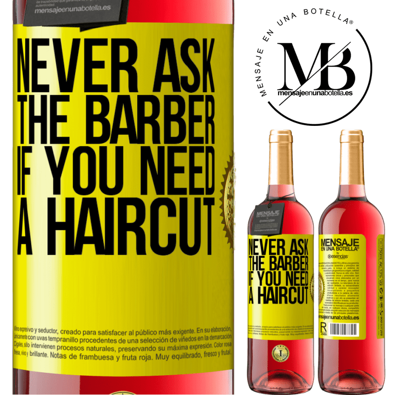 24,95 € Free Shipping   Rosé Wine ROSÉ Edition Never ask the barber if you need a haircut Yellow Label. Customizable label Young wine Harvest 2020 Tempranillo