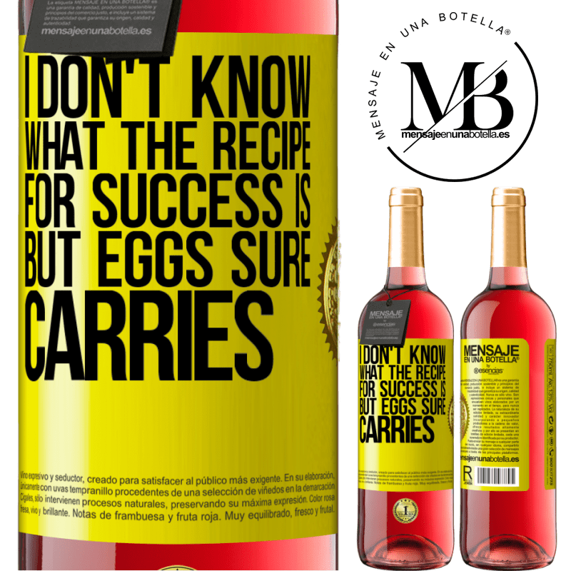24,95 € Free Shipping   Rosé Wine ROSÉ Edition I don't know what the recipe for success is. But eggs sure carries Yellow Label. Customizable label Young wine Harvest 2020 Tempranillo