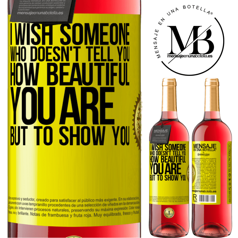 24,95 € Free Shipping   Rosé Wine ROSÉ Edition I wish someone who doesn't tell you how beautiful you are, but to show you Yellow Label. Customizable label Young wine Harvest 2020 Tempranillo