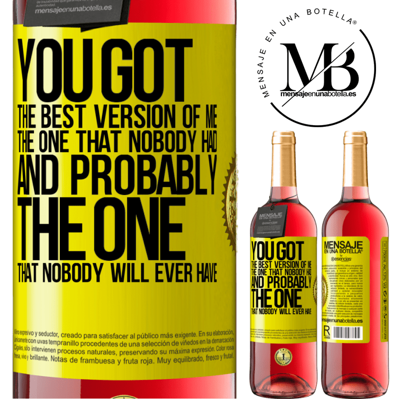 24,95 € Free Shipping   Rosé Wine ROSÉ Edition You got the best version of me, the one that nobody had and probably the one that nobody will ever have Yellow Label. Customizable label Young wine Harvest 2020 Tempranillo