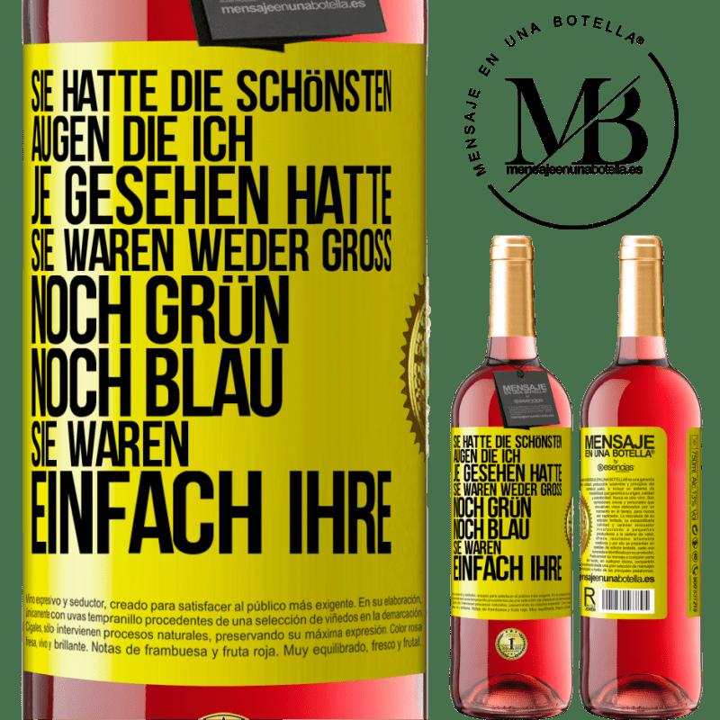 24,95 € Kostenloser Versand | Roséwein ROSÉ Ausgabe Er hatte die schönsten Augen, die ich je bei mir gesehen habe. Und sie waren weder groß noch grün noch blau. Sie waren Gelbes Etikett. Anpassbares Etikett Junger Wein Ernte 2020 Tempranillo