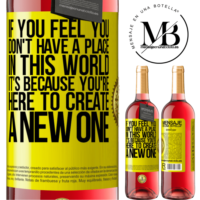 24,95 € Free Shipping | Rosé Wine ROSÉ Edition If you feel you don't have a place in this world, it's because you're here to create a new one Yellow Label. Customizable label Young wine Harvest 2020 Tempranillo